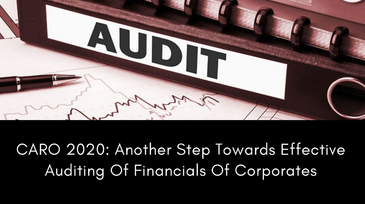 CARO 2020:  Another step towards effective auditing of financials of corporates