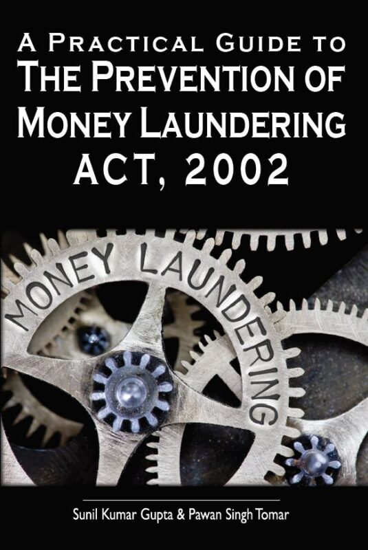 A Practical Guide To The Prevention Of Money Laundering Act, 2002